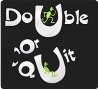 Double or Quit or More