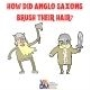 How did Anglo Saxons brush their hair?