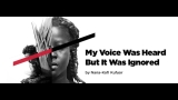 My Voice Was Heard But It Was Ignored