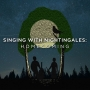 Singing With Nightingales: Homecoming